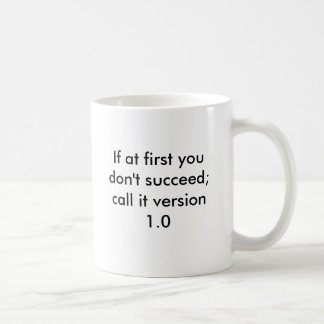If at first you don't succeed;call it version 1.0 basic white mug