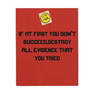 IF AT FIRST YOU DON'T SUCCEED,DESTROY ALL EVIDENCE WOOD WALL ART