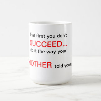 If at first you don't Succeed do what you Mother t Basic White Mug