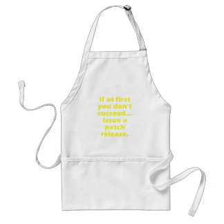 If at first you dont succeed Issue a Patch Release Standard Apron