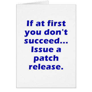 If at First you dont Succeed Issue a Patch Release Greeting Cards