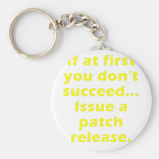 If at first you dont succeed Issue a Patch Release Key Chains
