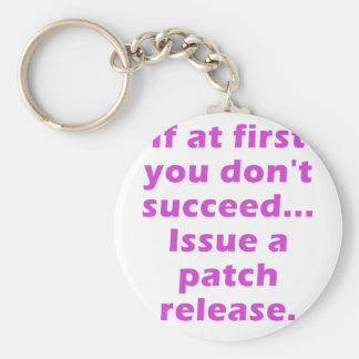 If at first you dont succeed Issue a Patch Release Key Chain