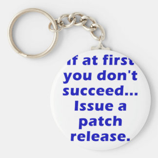 If at First you dont Succeed Issue a Patch Release Keychain