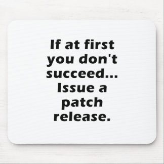 If at First you dont Succeed Issue a Patch Release Mouse Pad