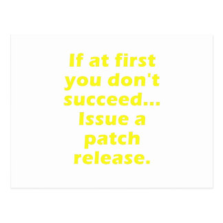 If at first you dont succeed Issue a Patch Release Postcards