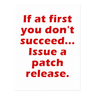 If at First you dont Succeed Issue a Patch Release Post Card