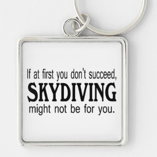 If At First you Dont Succeed Skydiving Might Not.. Silver-Colored Square Key Ring