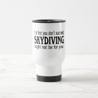 If At First you Dont Succeed Skydiving Might Not.. Coffee Mug