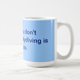 If at first you don't succeed, then skydiving is n basic white mug