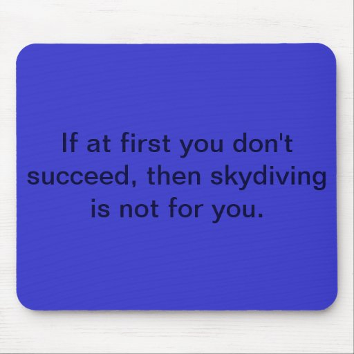 If at first you don't succeed, then skydiving is n mousepads