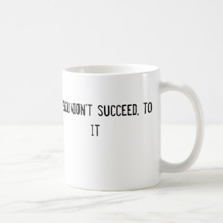 If at first you don't succeed, to hell with it mugs