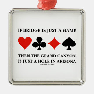 If Bridge Is Just A Game Grand Canyon Hole In AZ Silver-Colored Square Decoration