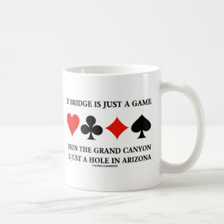 If Bridge Is Just A Game Then Grand Canyon Hole Coffee Mug
