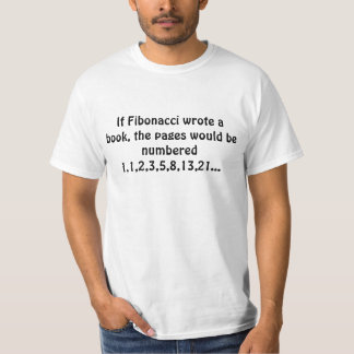 If Fibonacci wrote a book, the pages would be n... T-Shirt