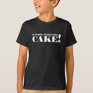 IF FOUND, PLEASE FEED CAKE! (White text) - T-Shirt