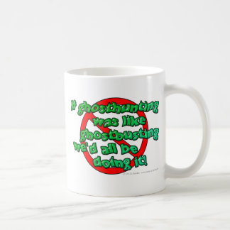 If ghosthunting was like ghostbusting we'd all... coffee mug