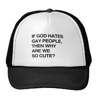 IF GOD HATES GAY PEOPLE, THEN WHY ARE WE SO CUTE TRUCKER HAT