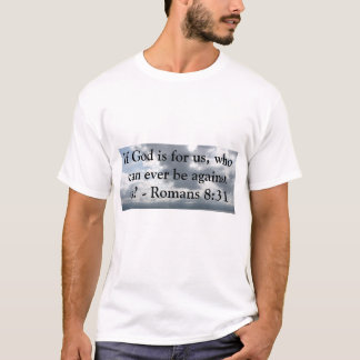 If God is for us, who can ever be against us? T-Shirt
