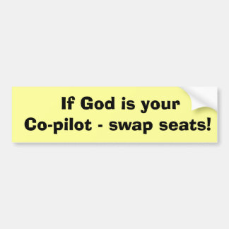 If God is your Co-pilot - swap seats! Bumper Sticker