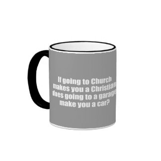 If going to a church makes you a Christian Mugs