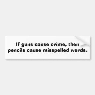 If guns cause crime, then pencils cause........ bumper sticker