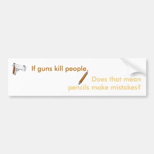 If guns kill people... bumper sticker
