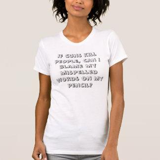 If guns kill people, can I blame my mispelled..... T-Shirt
