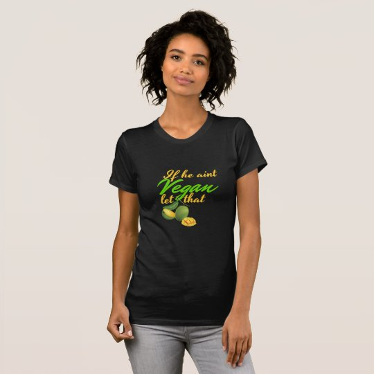 If he aint Vegan let that man Go T-Shirt