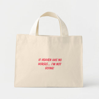 If heaven has no horses... I'm not going! Mini Tote Bag