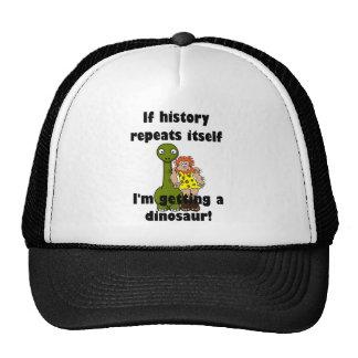 If history repeats itself I'm getting a dinosaur! Trucker Hat