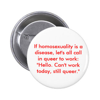 If homosexuality is a disease let s all call i buttons
