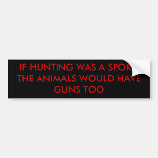 IF HUNTING WAS A SPORT, THE ANIMALS WOULD HAVE ... BUMPER STICKER