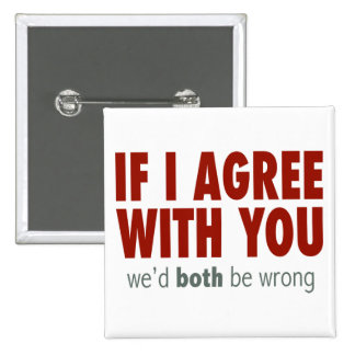 If I Agree With you... 15 Cm Square Badge