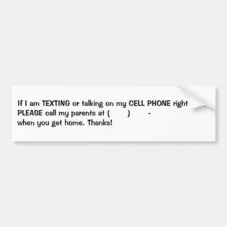 If I am TEXTING or talking on my CELL PHONE rig... Bumper Sticker