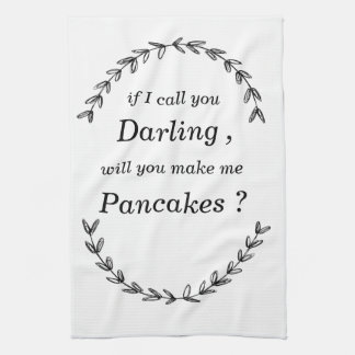 """if I call you darling, will you make me pancakes"" Tea Towels"