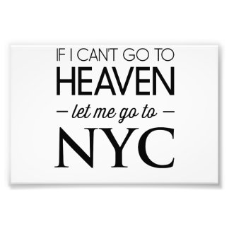 If I Can't Go to Heaven Let Me Go to NYC Photo Print