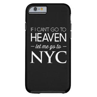 If I Can't Go to Heaven Let Me Go to NYC Tough iPhone 6 Case