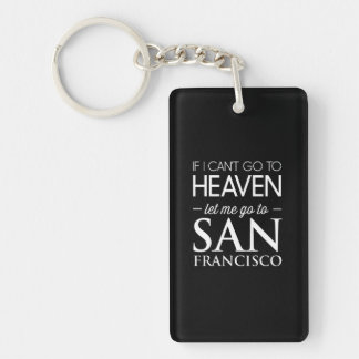 If I Can't Go to Heaven Let Me Go to San Francisco Single-Sided Rectangular Acrylic Key Ring