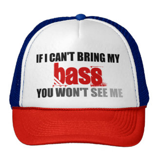 If I Can't Bring My Bass You Won't See Me Cap
