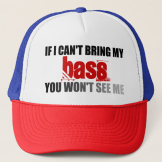 If I Can't Bring My Bass You Won't See Me Trucker Hat