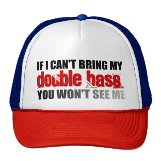 If I Can't Bring My Double Bass You Won't See Me Cap