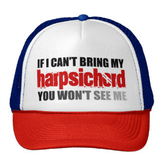 If I Can't Bring My Harpsichord You Won't See Me Cap