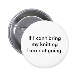 If I can't bring my knitting I am not going. 6 Cm Round Badge
