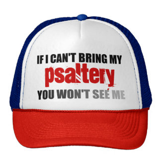 If I Can't Bring My Psaltery You Won't See Me Cap