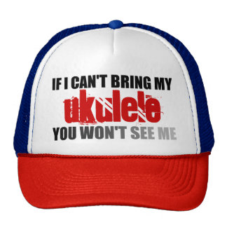 If I Can't Bring My Ukulele You Won't See Me Cap