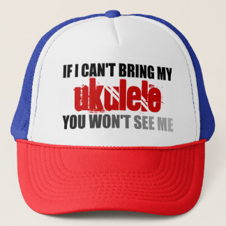 If I Can't Bring My Ukulele You Won't See Me Trucker Hat