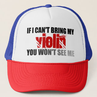 If I Can't Bring My Violin You Won't See Me Trucker Hat