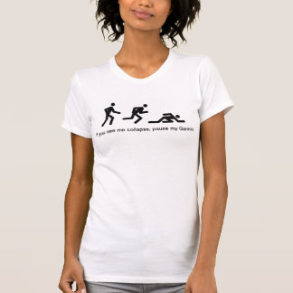 If I collapse, pause my Garmin! T-Shirt