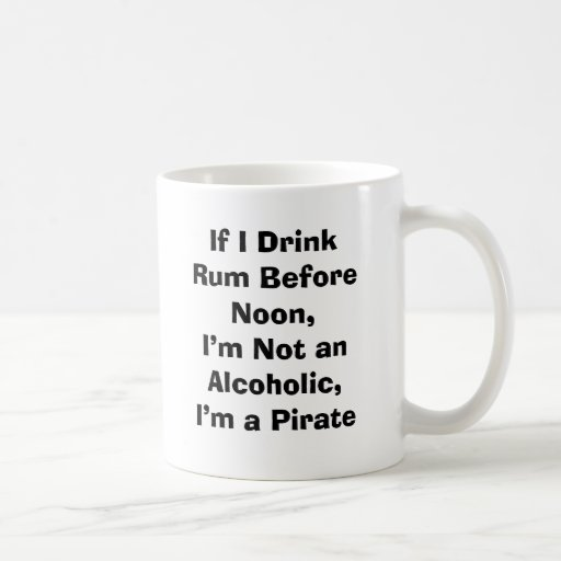 If I Drink Rum Before Noon, I'm Not an Alcoholi... Mug